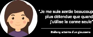 """""""Je me suis sentie beaucoup plus  détendue que quand j'utilise la canne seule"""" témoignage de Stéfany, atteinte d'un glaucome"""
